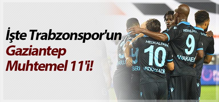 İşte Trabzonspor'un Gaziantep Muhtemel 11'i!