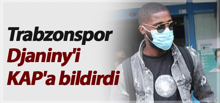 Trabzonspor Djaniny'i KAP'a bildirdi