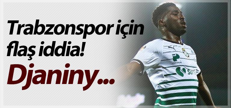 Trabzonspor için flaş iddia! Djaniny…