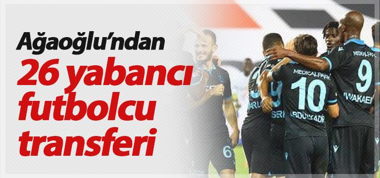 Ahmet Ağaoğlu'ndan 26 yabancı transfer!