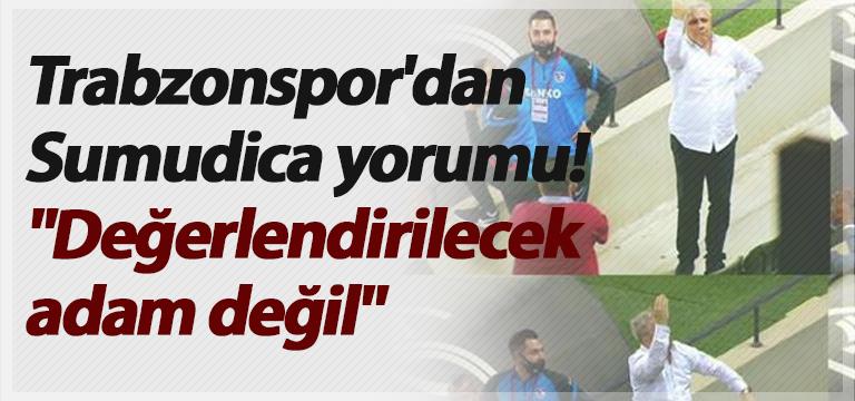 """Trabzonspor'dan Sumudica yorumu! """"Değerlendirilecek adam değil"""""""