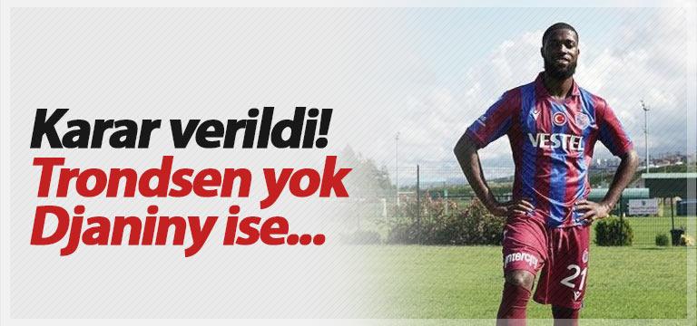 Trabzonspor'da Trondsen kadrodan çıkarıldı, Djaniny ise…