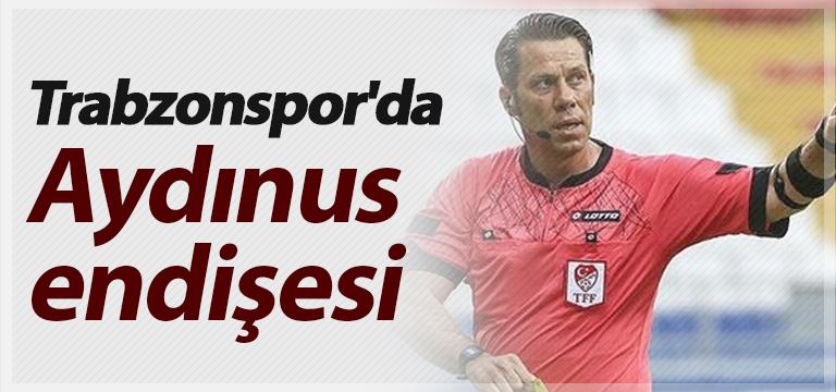 Trabzonspor'da Aydınus endişesi