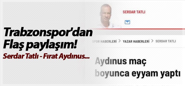 Trabzonspor'dan Flaş paylaşım! Serdar Tatlı – Fırat Aydınus…
