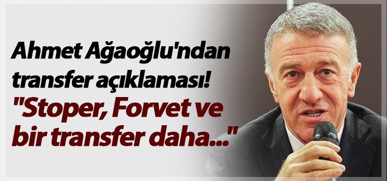"""Ahmet Ağaoğlu'ndan transfer açıklaması! """"Stoper, Forvet ve bir transfer daha…"""""""
