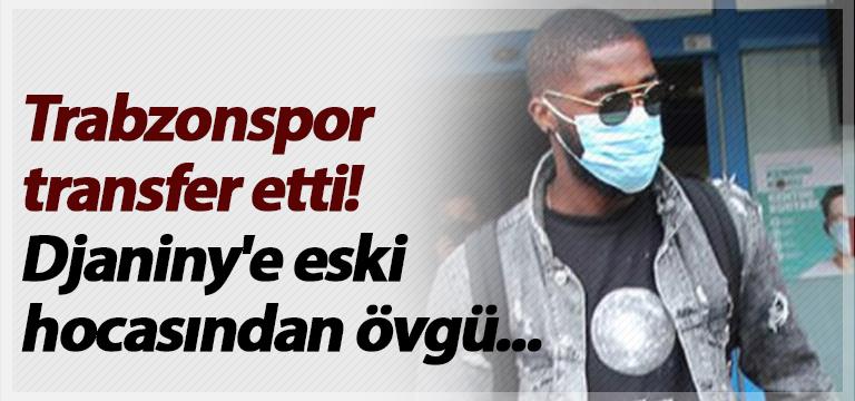Trabzonspor transfer etti! Djaniny'e eski hocasından övgü…