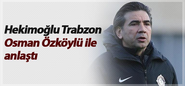 Hekimoğlu Trabzon Osman Özköylü ile anlaştı