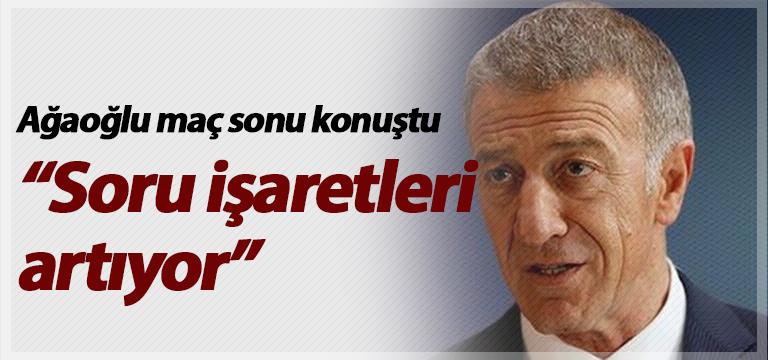 """Ahmet Ağaoğlu: """"Soru işaretleri artıyor"""""""