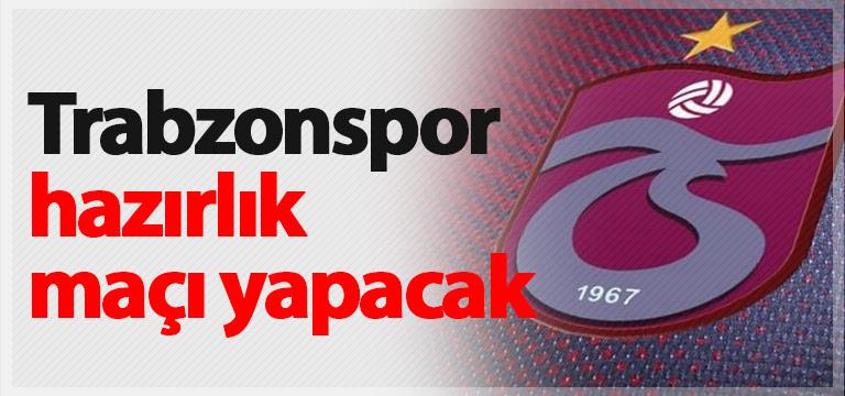 Trabzonspor hazırlık maçı yapacak