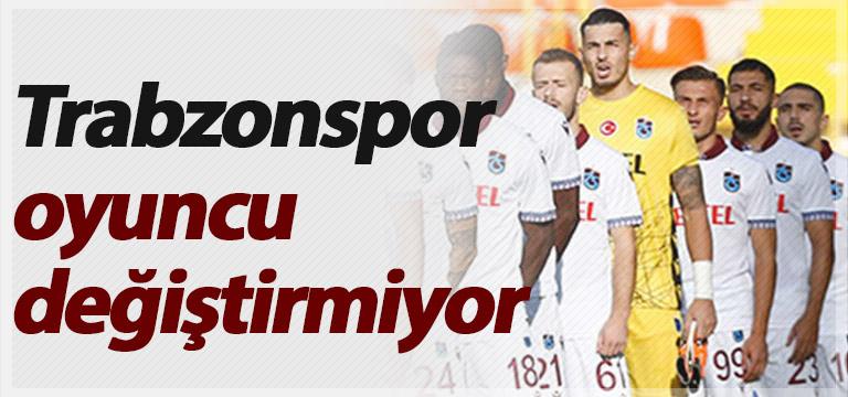 Trabzonspor oyuncu değiştirmiyor