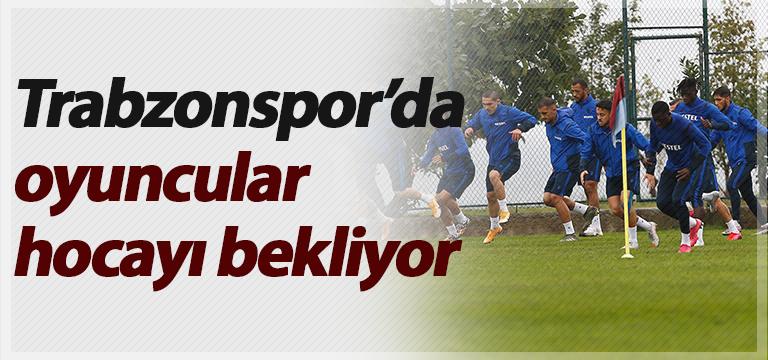 Trabzonspor'da oyuncular hocayı bekliyor