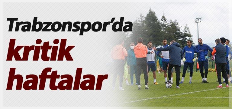 Trabzonspor'da kritik haftalar