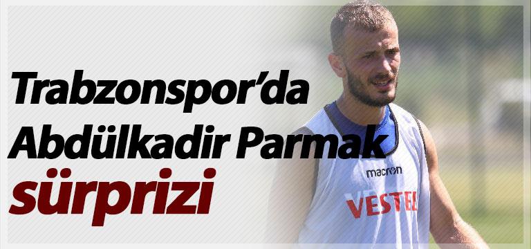 Trabzonspor'da Abdülkadir Parmak sürprizi