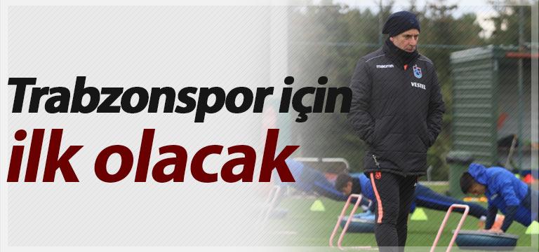 Trabzonspor için ilk olacak